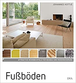 Fußböden: Attraktive Wohnbeispiele Für Neubau Und Modernisierung:  Amazon.de: Johannes Kottjé: Bücher