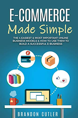 Cutler Photo - E-Commerce Made Simple: The 4 Easiest & Most Important Online Business Models & How to Use Them to Build a Successful e-Business (Dropshipping, Affiliate Marketing, Blogging, Information Products)