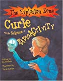 Curie and the Science of Radioactivity (The Explosion Zone)