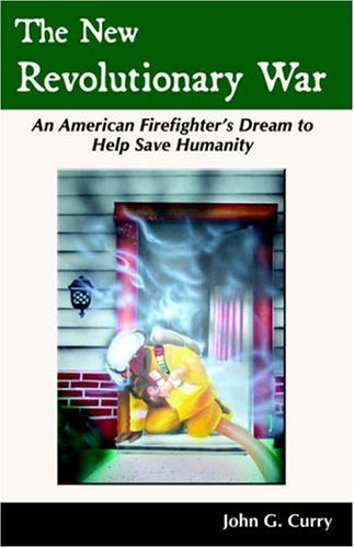 The New Revolutionary War: An American Firefighter's Dream to Help Save Humanity pdf epub