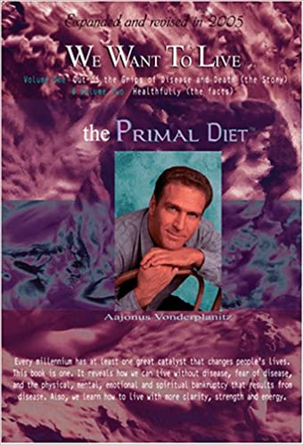 We want to live the primal diet 2005 expanded edition aajonus we want to live the primal diet 2005 expanded edition aajonus vonderplanitz 9781889356105 amazon books malvernweather Image collections