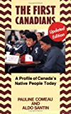 The First Canadians : A Profile of Canada's Native People Today, Comeau, Pauline and Santin, Aldo, 1550284789
