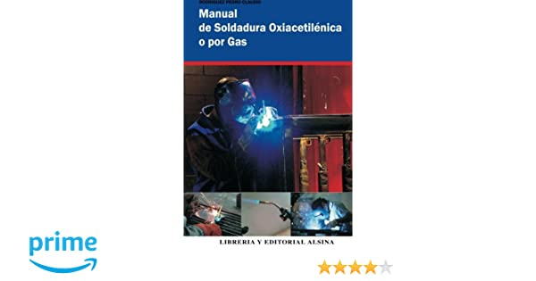 Manual de Soldadura Oxiacetilenica o Por Gas (Spanish Edition): Pedro Claudio Rodriguez: 9789505530960: Amazon.com: Books