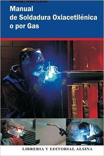 Manual de Soldadura Oxiacetilenica o Por Gas: Amazon.es: Pedro Claudio Rodriguez: Libros