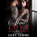 About Love: Just About, Book 1 | Lexy Timms