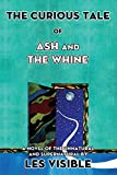The Curious Tale of Ash and The Whine: A Novel of the Unnatural and Supernatural