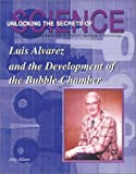 Luis Alvarez and the Development of the Bubble Chamber (Unlocking the Secrets of Science)