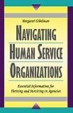 Navigating Human Service Organizations, Gibelman, Margaret, 0925065625
