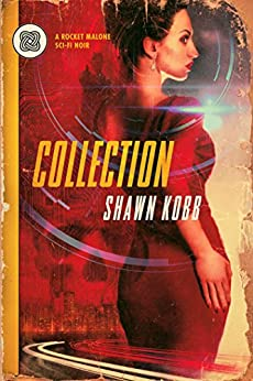 Collection: A Rocket Malone Sci-Fi Noir by [Kobb, Shawn]