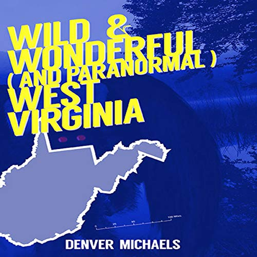 Pdf Travel Wild and Wonderful (and Paranormal) West Virginia