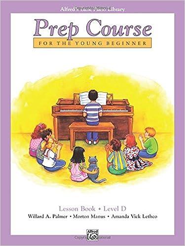 Alfred's Basic Piano Prep Course Lesson Book, Bk D: For the Young Beginner (Alfred's Basic Piano Library)
