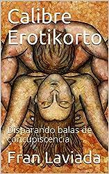 Calibre Erotikorto: Disparando balas de concupiscencia (Trilogía Micro Fran Laviada. nº 3) (Spanish Edition)