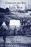 Chesapeake Bay in the Civil War, Eric L. Mills, 0870334794