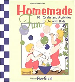 Homemade Fun 101 Crafts And Activities To Do With Kids Rae Grant