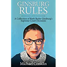 Ginsburg Rules: A Collection of Ruth Bader Ginsburg's Supreme Court Decisions