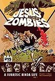 Jesus Hates Zombies: Jurassic Kinda Life Volume 1 (Volume 1)