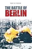 The Battle of Berlin 1945, Tony Le Tissier, 0752446827