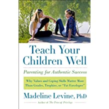 "Teach Your Children Well: Why Values and Coping Skills Matter More Than Grades, Trophies, or ""Fat Envelopes"""