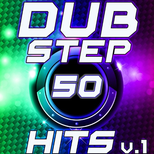 - 50 Dubstep Hits v.1 Best Top Electronic Music, Reggae, Dub, Hard Dance, Glitch, Electro, Rave Anthem