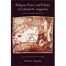 Religion, Power, and Politics in Colonial St. Augustine