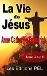 La vie de Jésus - Tome 4 (Collection Anne-Catherine Emmerich t. 7) par Emmerich