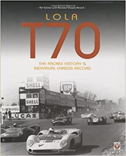 Lola T70 The Racing History Individual Chassis Record Revised