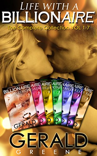 Book: Life With A Billionaire - Billionaire Untamed Obession. The Complete Billionaire Series VOL 1-7 by Gerald Greene