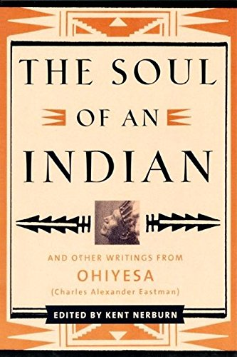 The Soul of an Indian 2 Ed: And Other Writings from Ohiyesa (Charles Alexander Eastman) (Soul Of An Indian)