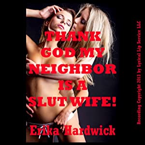 Thank God My Neighbor Is a Slut Wife (Sex-Crazed Slut Wife Stories) Audiobook