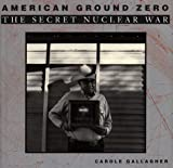American Ground Zero: The Secret Nuclear War
