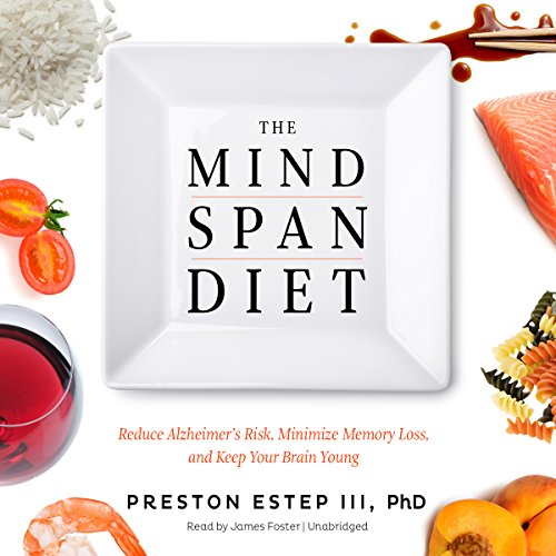 The Mindspan Diet: Reduce Alzheimer's Risk, Minimize Memory Loss, and Keep Your Brain Young by Blackstone Audio, Inc.