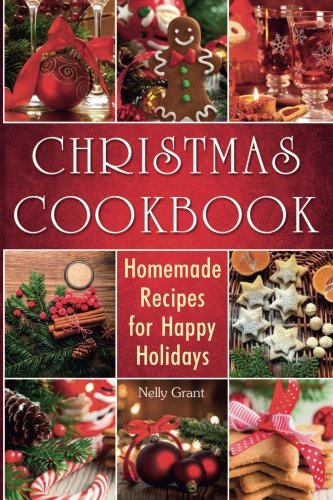Christmas Cookbook: Homemade Recipes for Happy Holidays by Nelly Grant