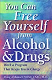 img - for You Can Free Yourself from Alcohol and Drugs; How to Work a Program That Keeps You in Charge book / textbook / text book