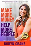Make More Money Help More People: A Female Entrepreneur's Guide To Attract Ideal Clients, Close More Sales & Increase Your Revenue (Empowering Women in Money and Business)