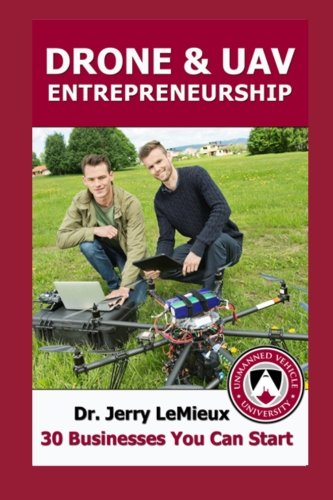 Drone Entrepreneurship: 30 Businesses You Can Start Now