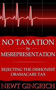No Taxation by Misrepresentation: Rejecting the Dishonest Obamacare Tax by [Gingrich, Newt]