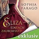 Eliza: Einfach zauberhaft! Hörbuch von Sophia Farago Gesprochen von: Nora Jokhosha
