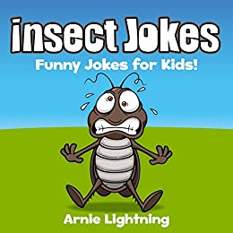 Insect Jokes for Kids!: Funny Insect and Bug Jokes for Kids (Funny Jokes for Kids) by [Lightning, Arnie]