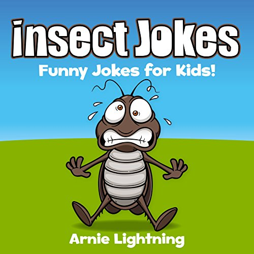 Insect Jokes for Kids!: Funny Insect and Bug Jokes for Kids (Funny Jokes for Kids)