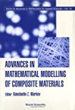 Advances in Mathematical Modeling of Composite Materials, Konstantin Z. Markov, 9810216440