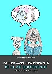 Parlez avec les enfants de la vie quotidienne. Un outil pour les adultes (French Edition)