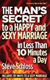 The Man's Secret to a Happy and Sexy Marriage in Less Than 10 Minutes a Day, Steve Schloss, 0615793827