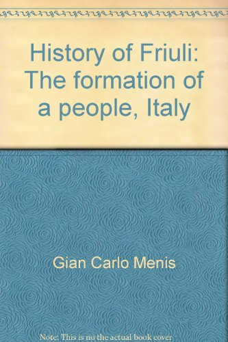 History of Friuli : the formation of a people, Italy