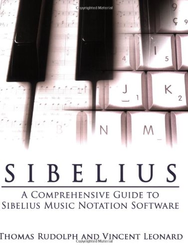 Sibelius: A Comprehensive Guide to Sibelius Music Notation Software (Music Sibelius General)