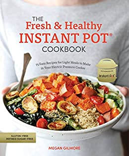 the fresh and healthy instant pot cookbook 75 easy recipes for