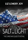 How to Be Salt and Light: The Christian's Guide