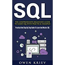 SQL: The Comprehensive Beginner's Guide to Learn SQL with Practical Examples