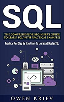 SQL: The Comprehensive Beginner's Guide to Learn SQL with Practical Examples by [kriev, owen]