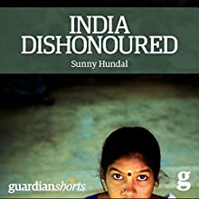 India Dishonoured: Behind a Nation's War on Women Audiobook by Sunny Hundal Narrated by Neil Shah