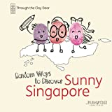 Through the Clay Door: Random Ways to Discover Sunny Singapore, Junior Junior Concierge, 1493748378